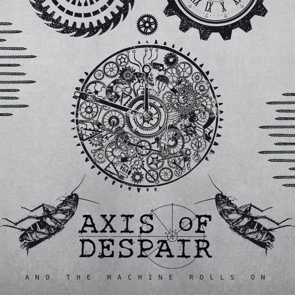 """Axis Of Despair – And The Machine Rolls On 7"""""""